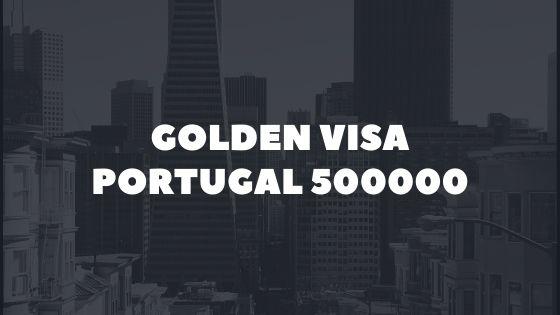 Golden Visa Portugal 500000