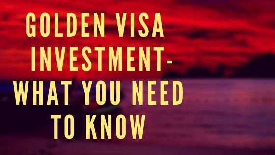 Golden Visa Portugal Investment- What You Need to Know