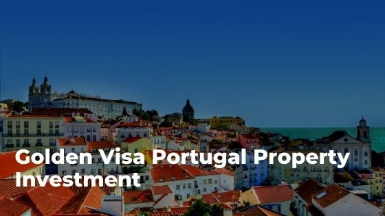 Golden Visa Portugal Property Investment