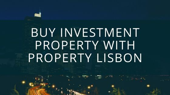 Why you should buy investment property with Property Lisbon