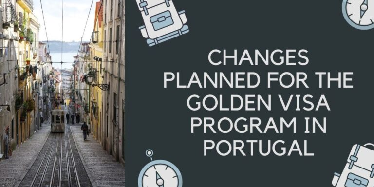 CHANGES PLANNED FOR THE GOLDEN VISA PROGRAM IN PORTUGAL
